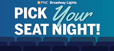 Come pick your seat for the upcoming PNC Broadway Lights Series Season!